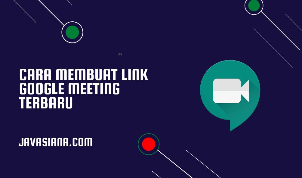 Cara Membuat Link Google Meeting Terbaru