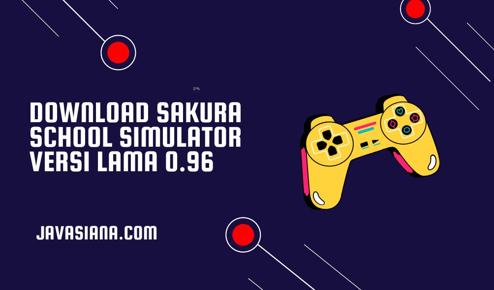 Download Sakura School Simulator Versi Lama 0.96