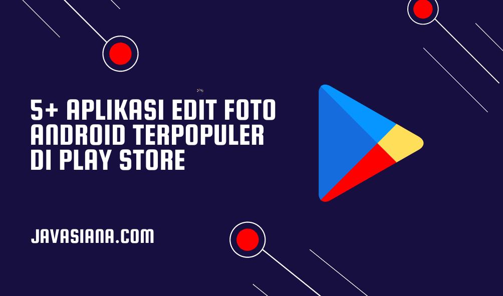 5+ Aplikasi Edit Foto Android Terpopuler di Play Store