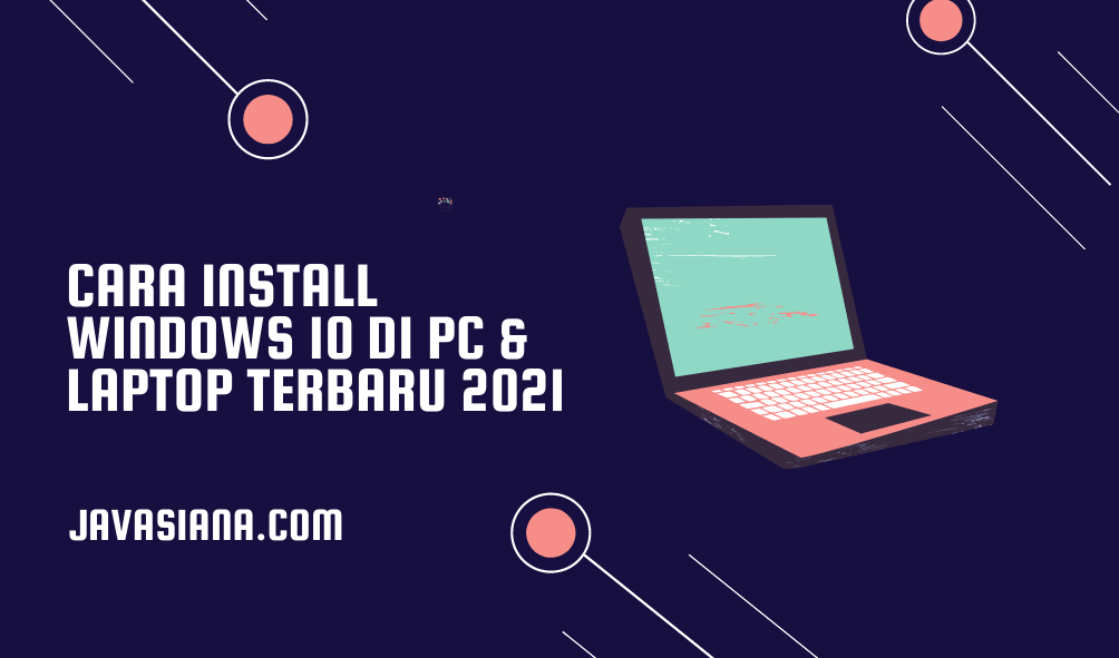 Cara Install Windows 10 di PC & Laptop Terbaru 2021