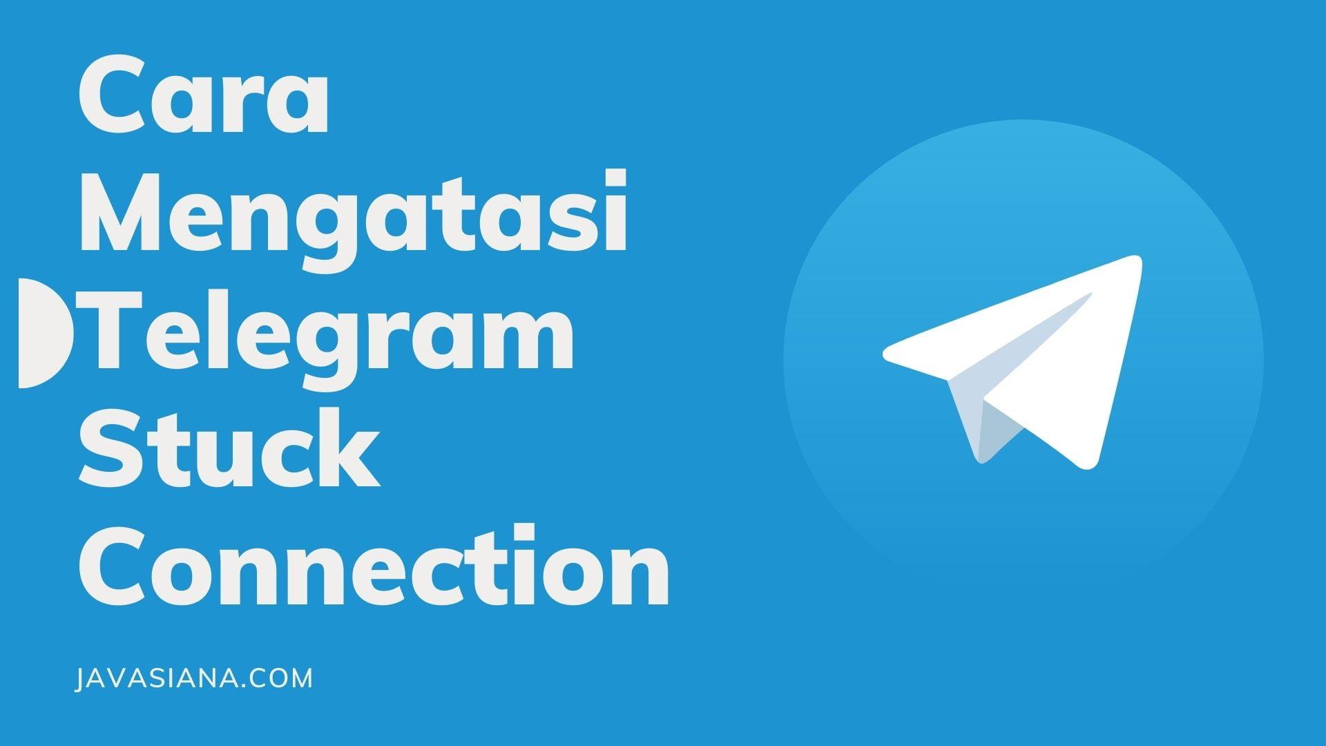 Cara Mengatasi Telegram Stuck Connection