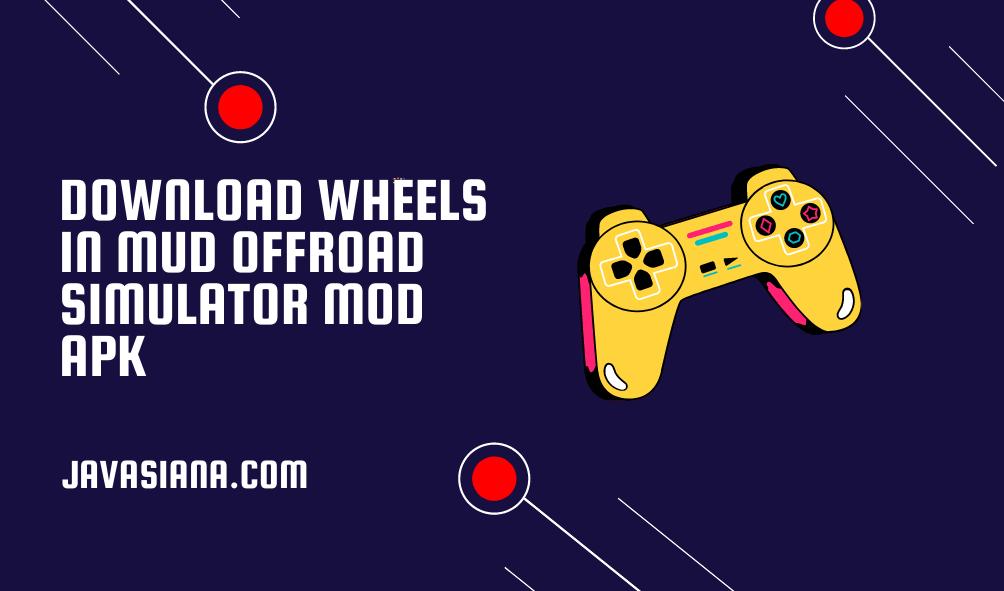Download Wheels In Mud OffRoad Simulator Mod Apk