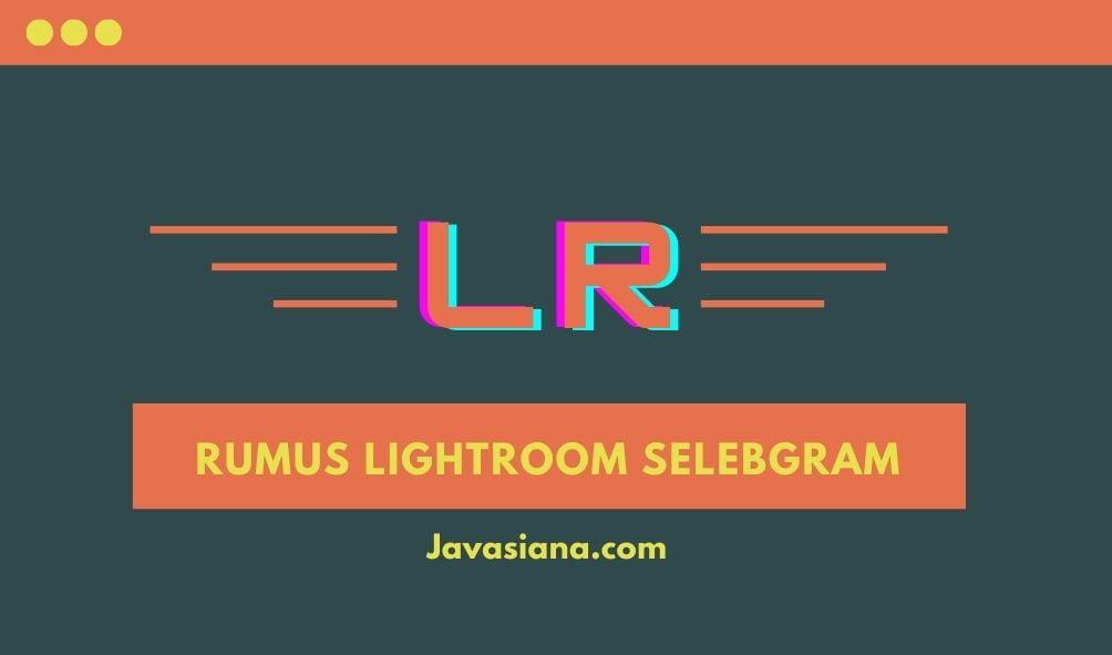 Rumus Lightroom Selebgram