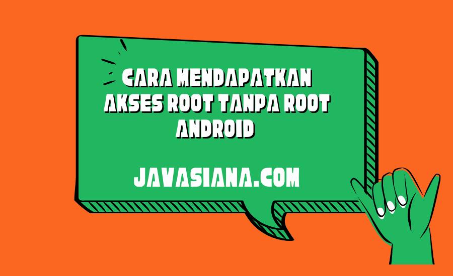 Cara Mendapatkan Akses Root Tanpa Harus Root Android Terlebih Dahulu