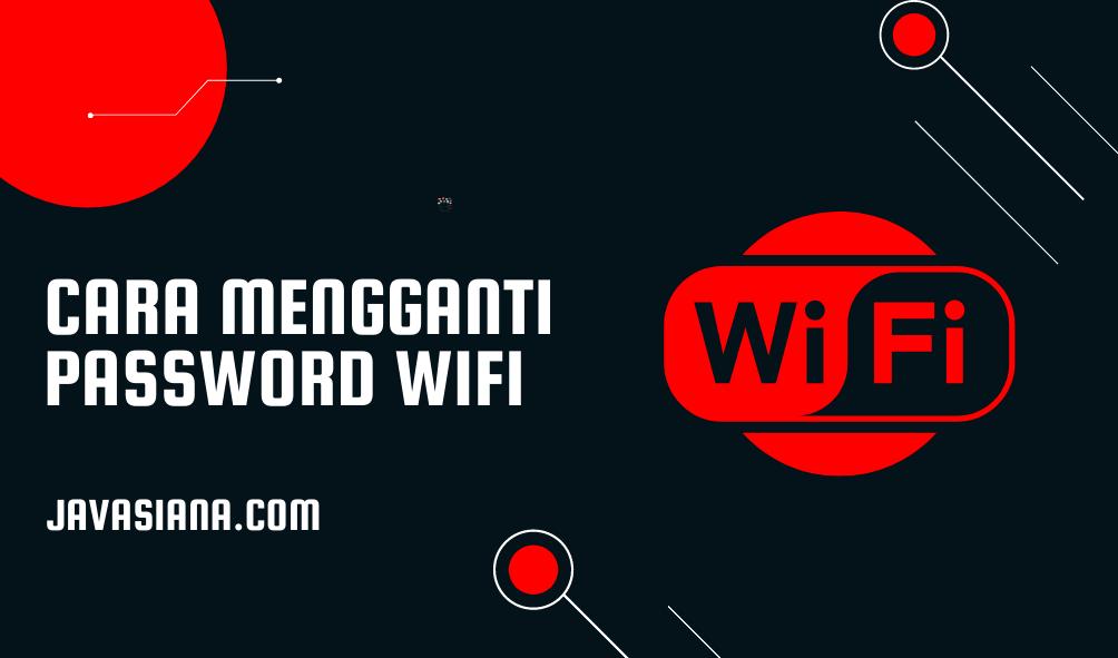 Cara Mengganti Password Wifi Lengkap
