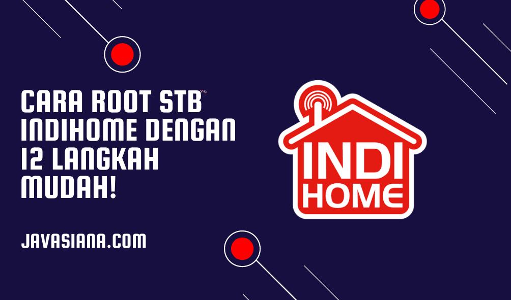 Cara Root STB Indihome Dengan 12 Langkah Mudah!