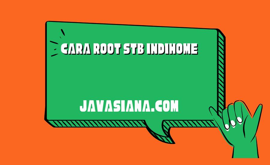 Cara Root STB Indihome