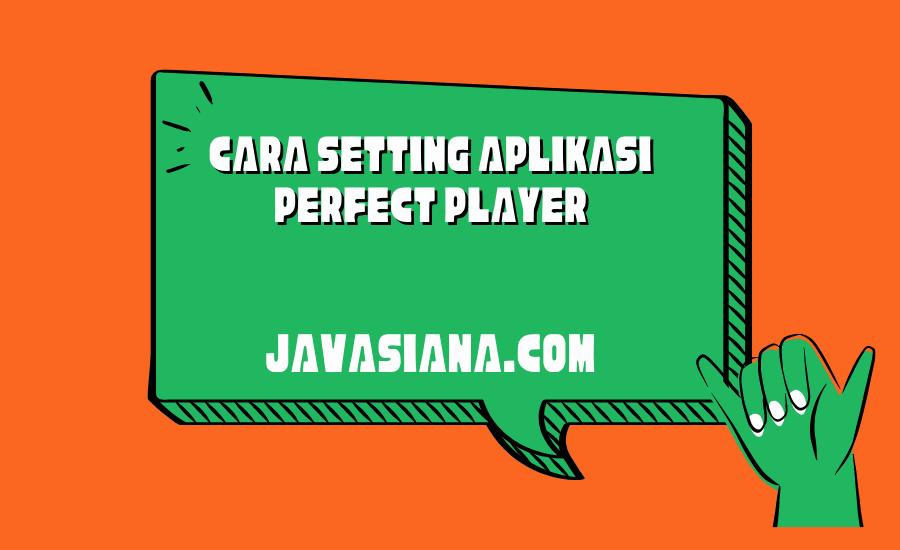 Cara Setting Aplikasi Perfect Player