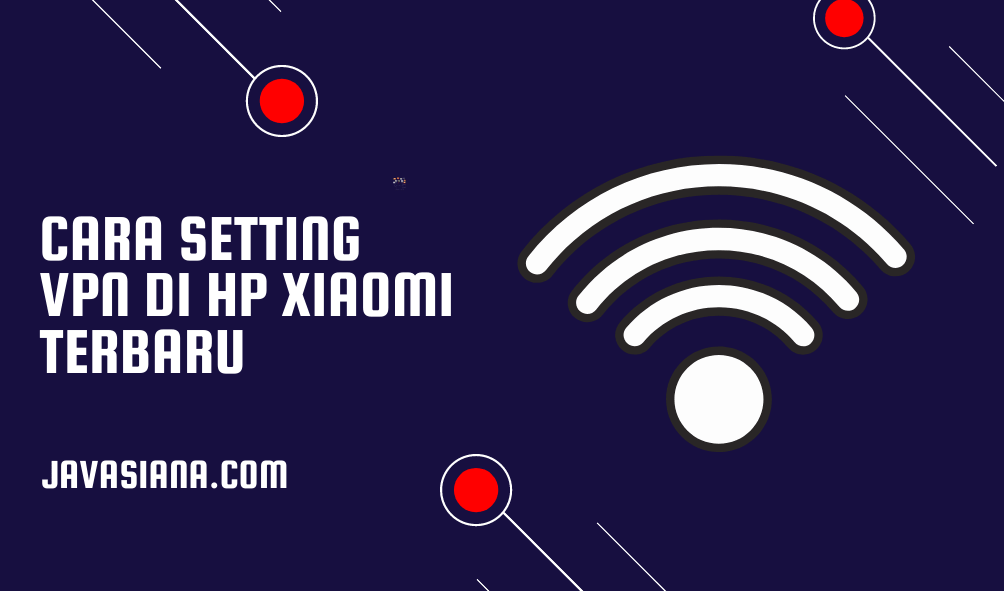 Cara Setting VPN di HP Xiaomi Semua Tipe