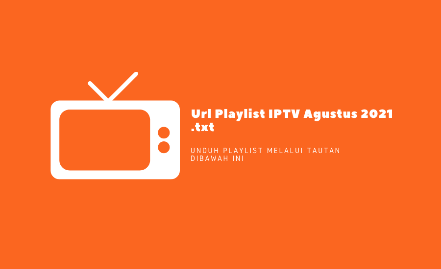 Url Playlist IPTV Agustus 2021 txt