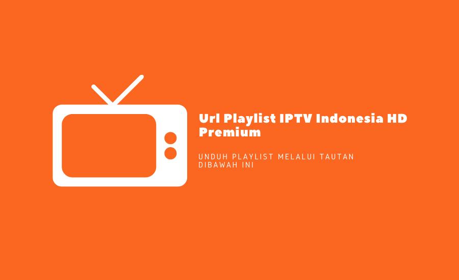 Url Playlist IPTV Indonesia HD Premium