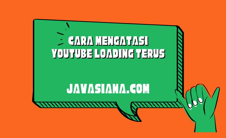 Cara Mengatasi Youtube Loading Terus