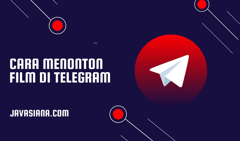 Cara Menonton Film di Telegram Terbaru