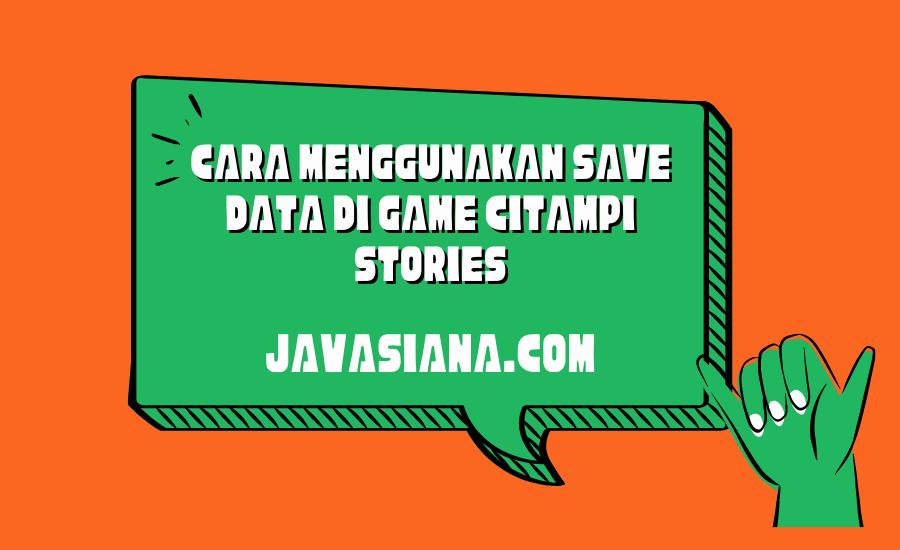 Cara Menggunakan Save Data di Game Citampi Stories