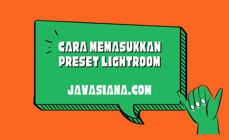 Cara Memasukkan Preset Lightroom