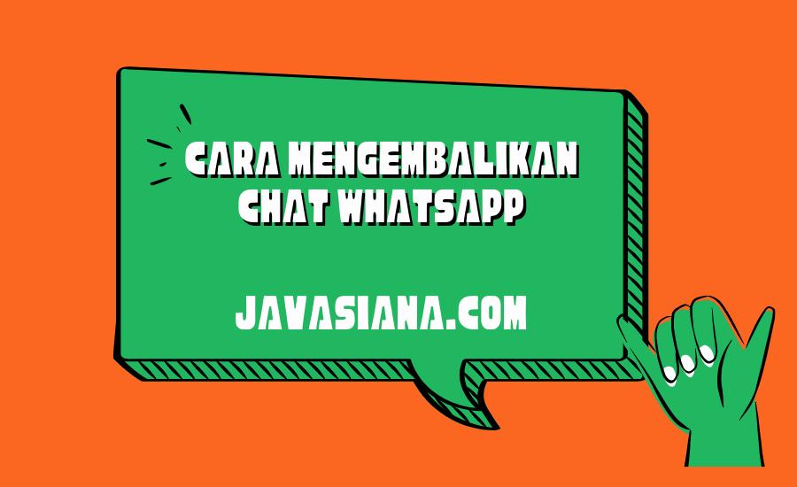 Cara Mengembalikan Chat Whatsapp