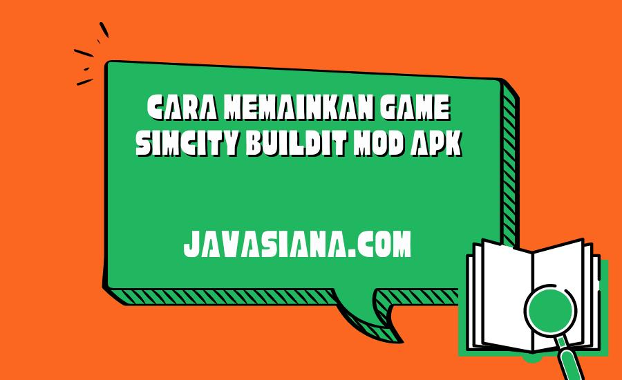 Cara Memainkan Game Simcity BuilIt Mod Apk