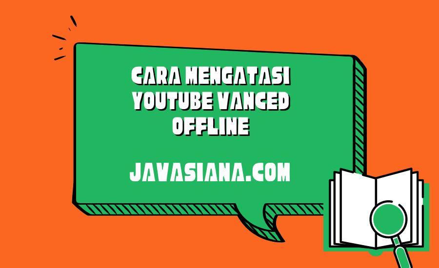 Cara Mengatasi Youtube Vanced Offline
