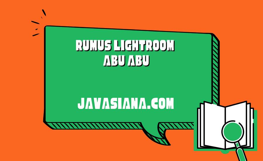 Rumus Lightroom Abu Abu