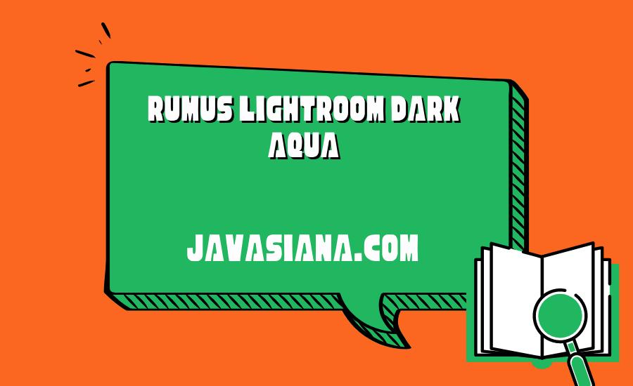Rumus Lightroom Dark Aqua