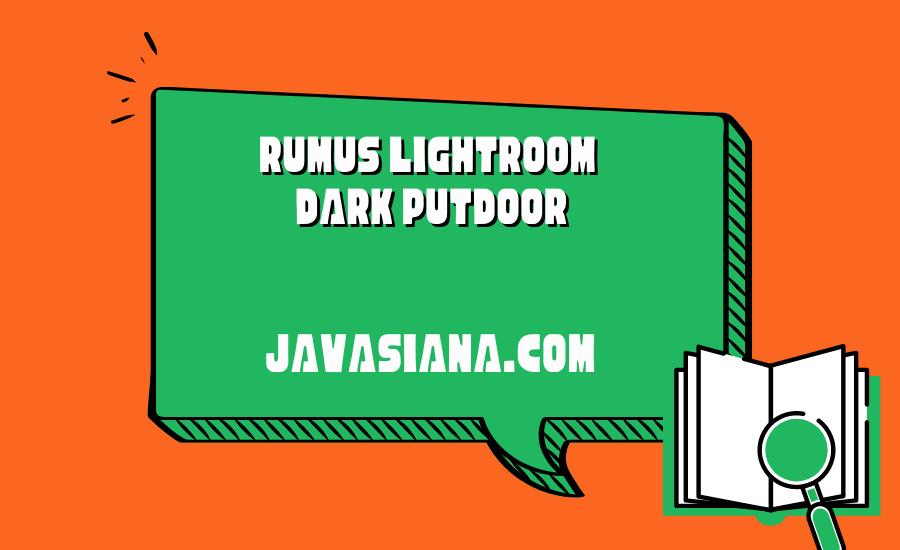 Rumus Lightroom Dark Outdoor