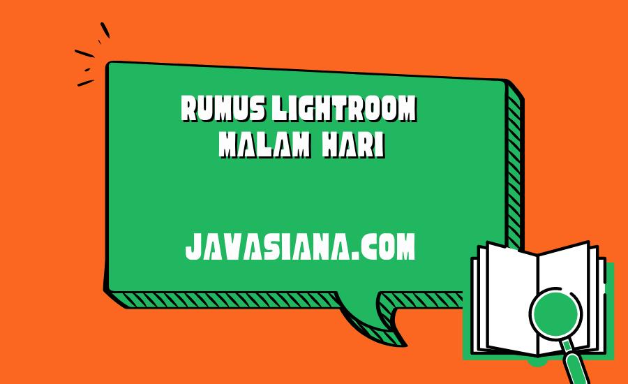 Rumus Lightroom Malam Hari