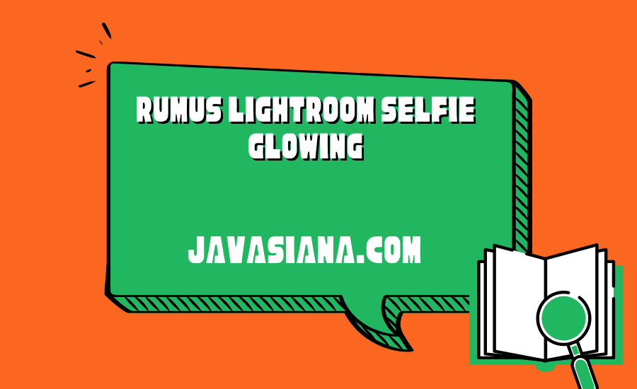 Rumus Lightroom Selfie Glowing