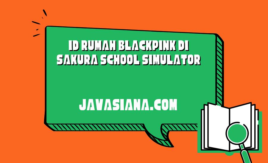 ID Rumah BlackPink di Sakura School Simulator