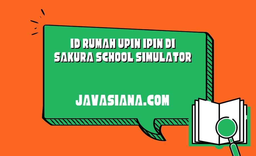 ID Rumah Upin Ipin di Sakura School Simulator