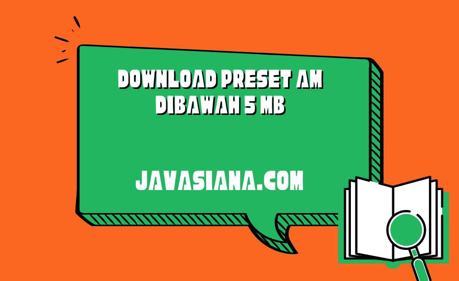 Preset AM Dibawah 5 MB