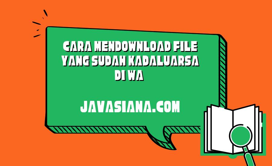 Cara Mendownload File Yang Sudah Kadaluarsa di WA