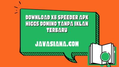 Download X8 Speeder APK Higgs Domino Tanpa Iklan Terbaru 2021
