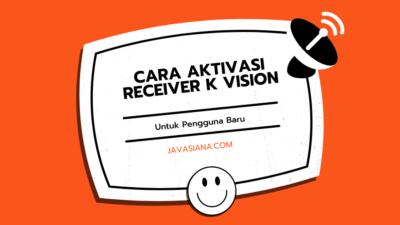 5 Cara Aktivasi Receiver K Vision Untuk Pengguna Baru 2021