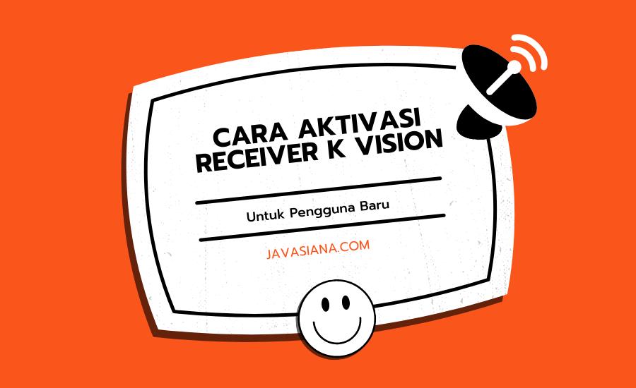 Cara Aktivasi Receiver K Vision